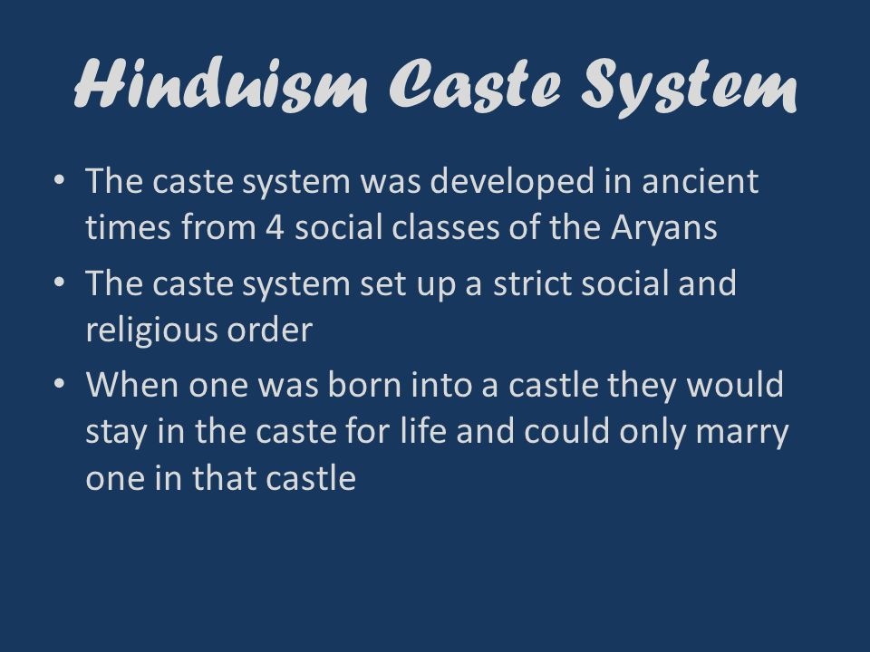 Hinduism Caste System The caste system was developed in ancient times from 4 social classes of the Aryans The caste system set up a strict social and religious order When one was born into a castle they would stay in the caste for life and could only marry one in that castle