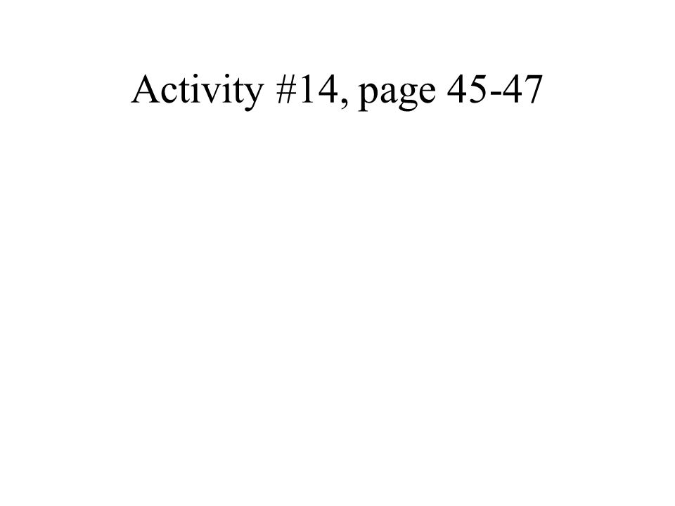 Activity #14, page 45-47