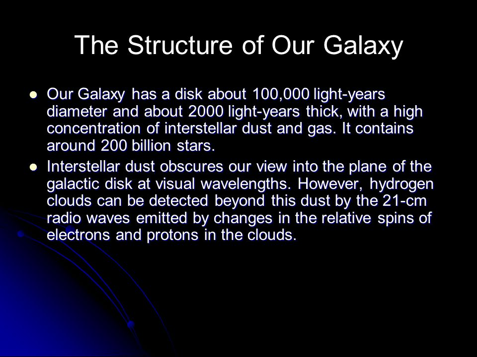 The Structure of Our Galaxy Our Galaxy has a disk about 100,000 light-years diameter and about 2000 light-years thick, with a high concentration of interstellar dust and gas.
