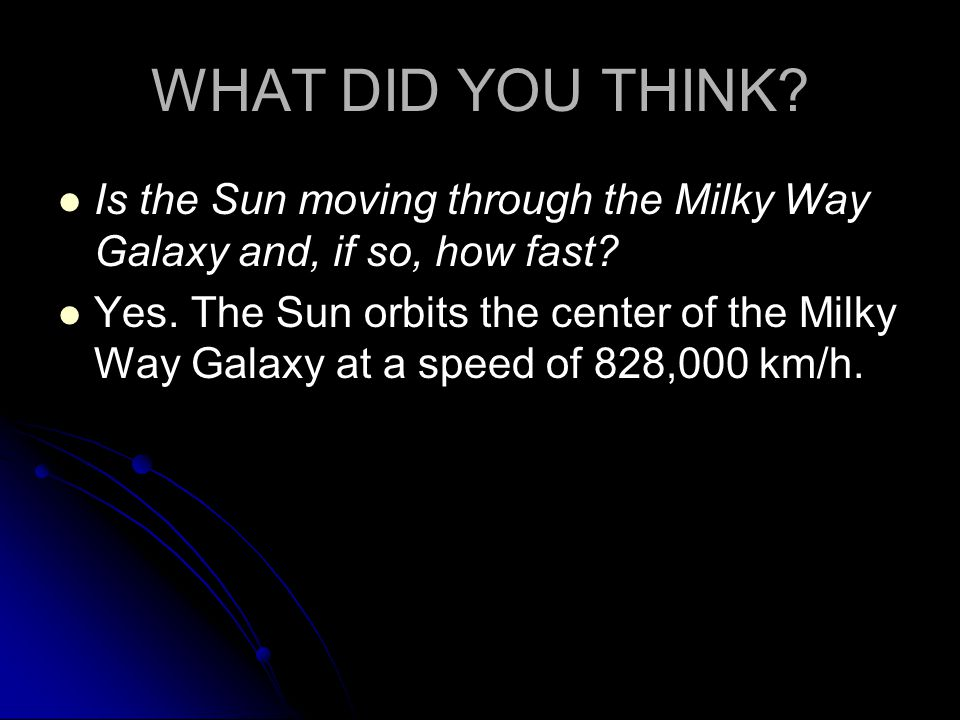 WHAT DID YOU THINK. Is the Sun moving through the Milky Way Galaxy and, if so, how fast.