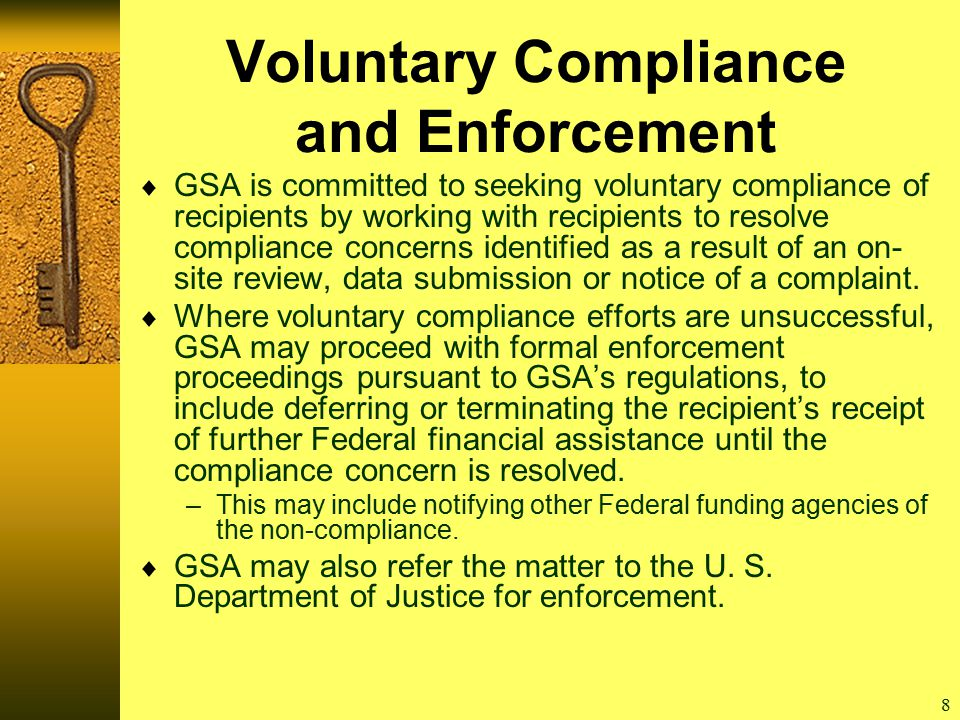 8 Voluntary Compliance and Enforcement  GSA is committed to seeking voluntary compliance of recipients by working with recipients to resolve compliance concerns identified as a result of an on- site review, data submission or notice of a complaint.