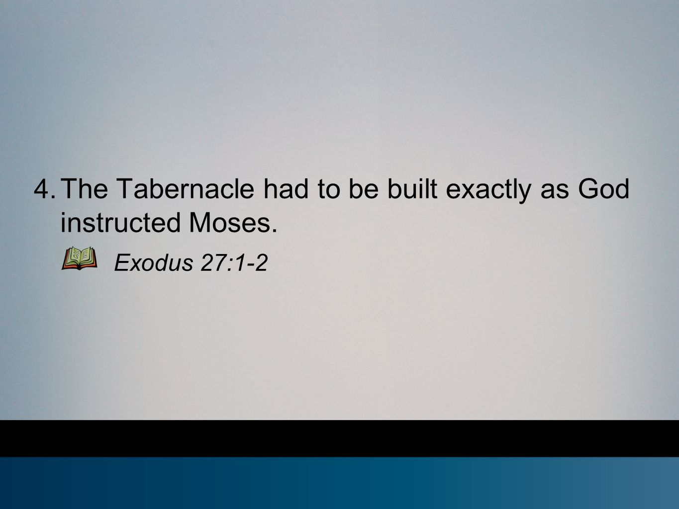 4. The Tabernacle had to be built exactly as God instructed Moses. Exodus 27:1-2