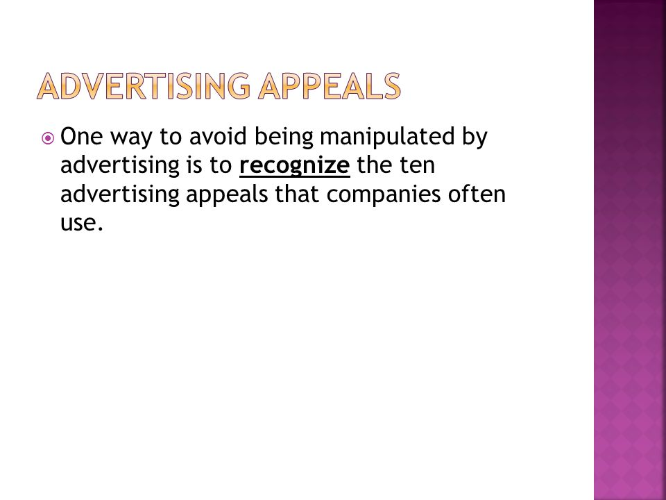 One way to avoid being manipulated by advertising is to recognize the ten advertising appeals that companies often use.