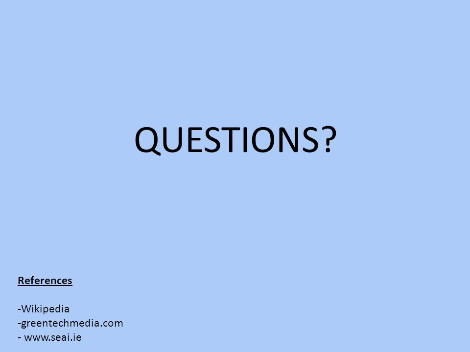 QUESTIONS References -Wikipedia -greentechmedia.com -
