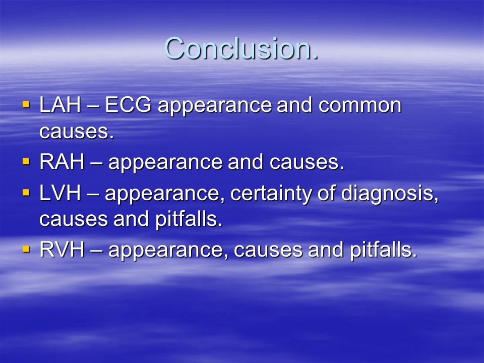 Conclusion.  LAH – ECG appearance and common causes.
