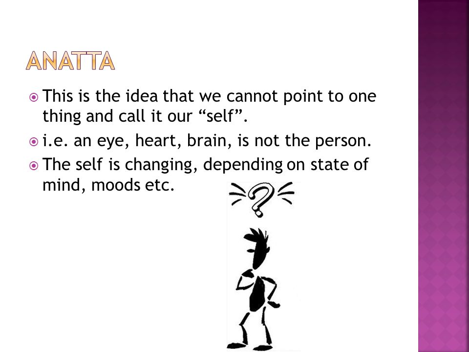  This is the idea that we cannot point to one thing and call it our self .