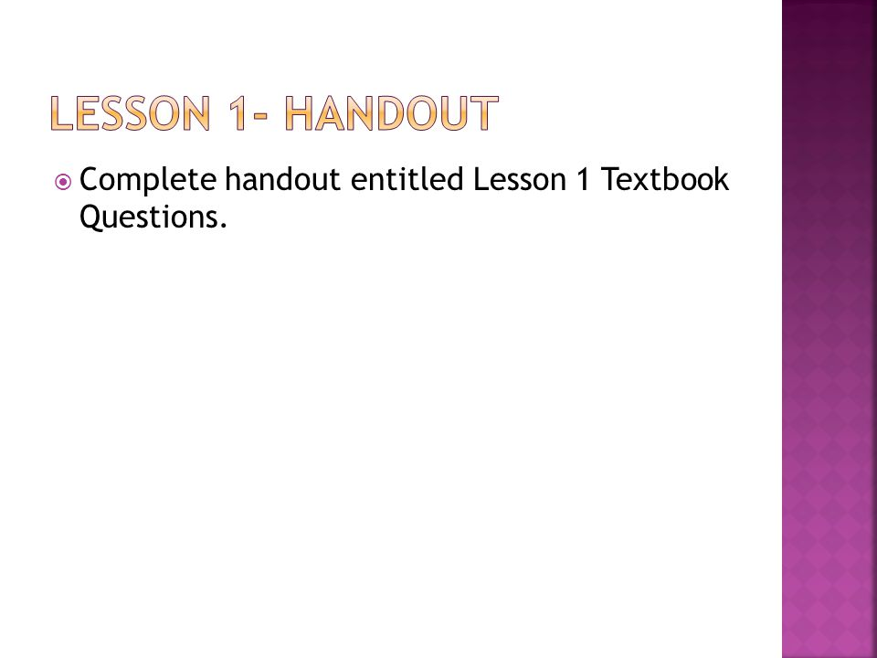  Complete handout entitled Lesson 1 Textbook Questions.