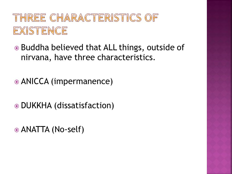  Buddha believed that ALL things, outside of nirvana, have three characteristics.