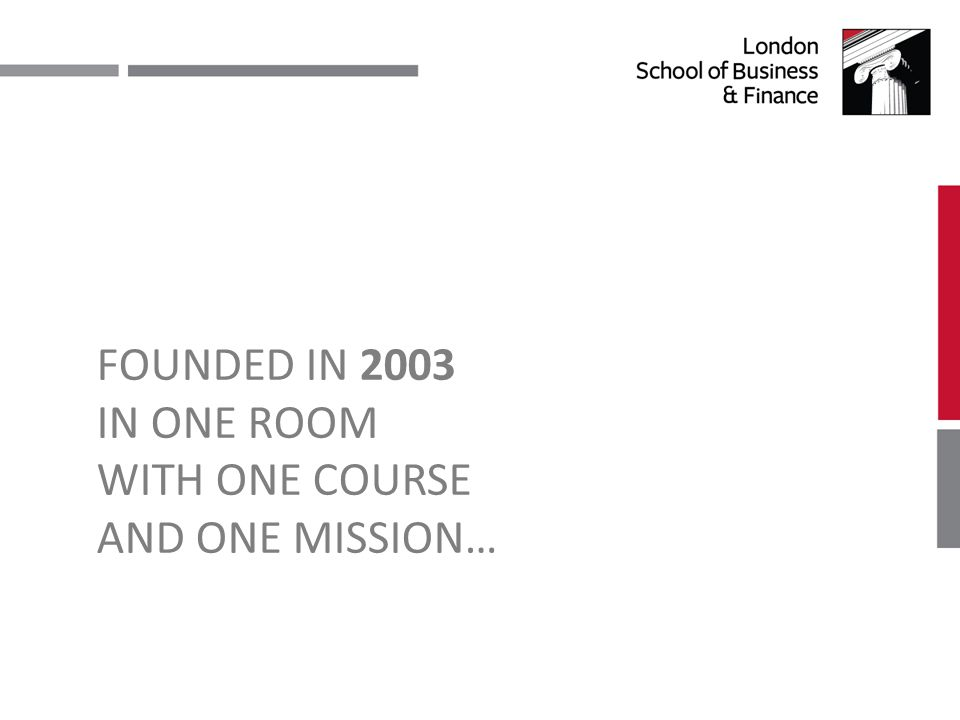 FOUNDED IN 2003 IN ONE ROOM WITH ONE COURSE AND ONE MISSION…