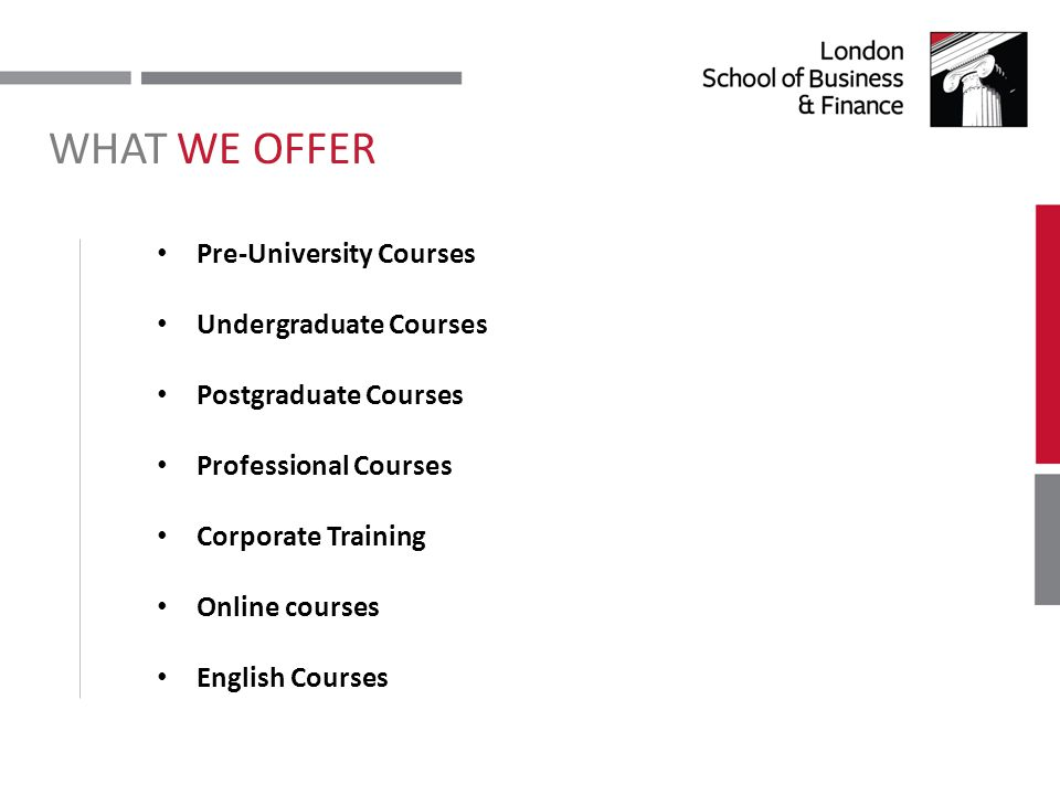 WHAT WE OFFER Pre-University Courses Undergraduate Courses Postgraduate Courses Professional Courses Corporate Training Online courses English Courses