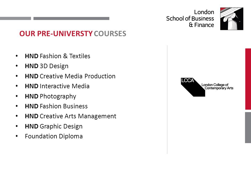 HND Fashion & Textiles HND 3D Design HND Creative Media Production HND Interactive Media HND Photography HND Fashion Business HND Creative Arts Management HND Graphic Design Foundation Diploma OUR PRE-UNIVERSTY COURSES
