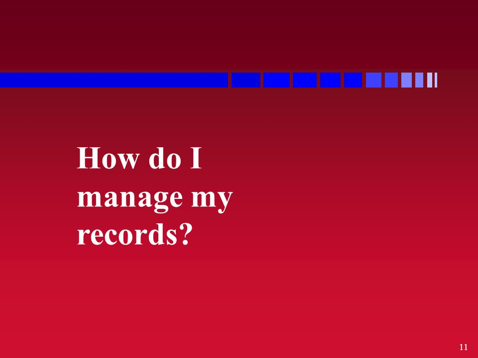 11 How do I manage my records