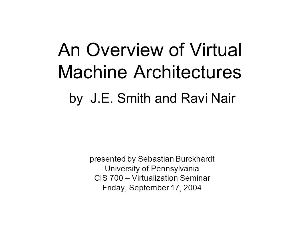An Overview of Virtual Machine Architectures by J.E.