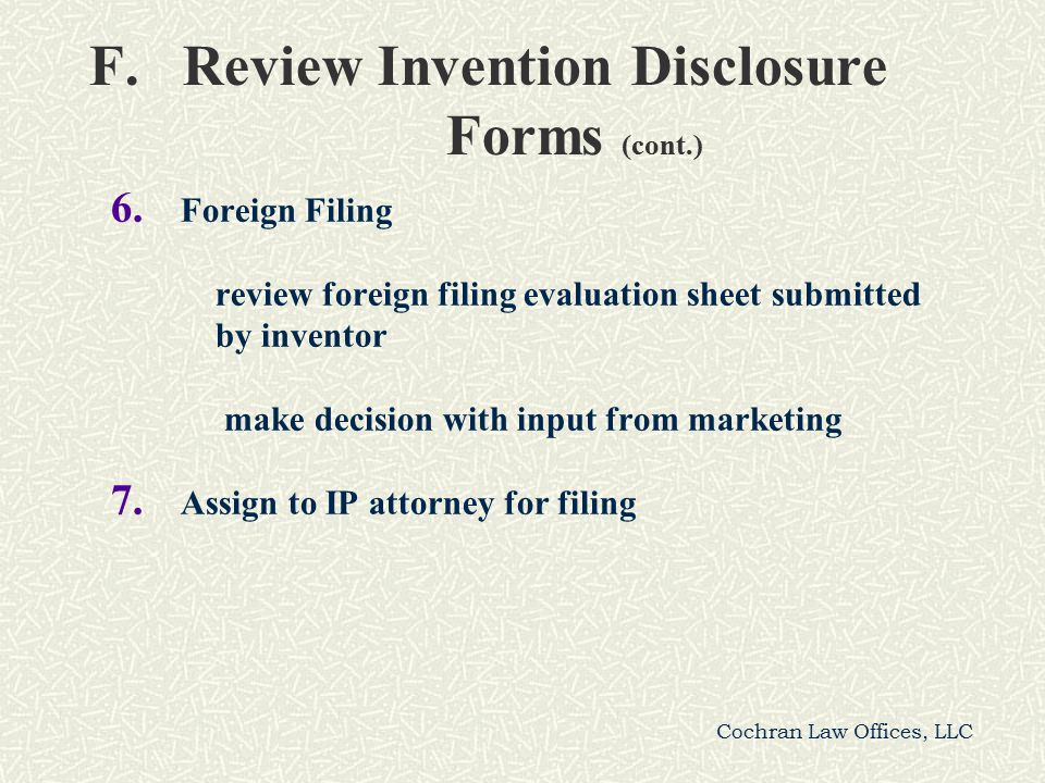 Cochran Law Offices, LLC F. Review Invention Disclosure Forms (cont.) 6.