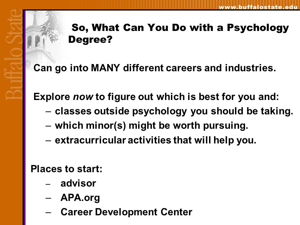 So, What Can You Do with a Psychology Degree. Can go into MANY different careers and industries.
