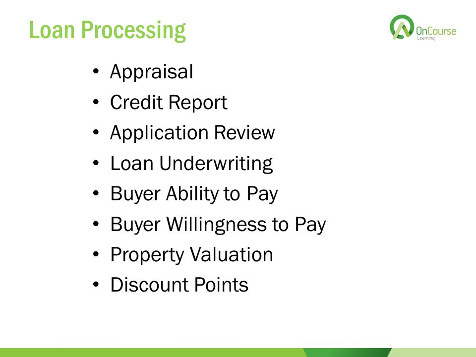 Loan Processing Appraisal Credit Report Application Review Loan Underwriting Buyer Ability to Pay Buyer Willingness to Pay Property Valuation Discount Points