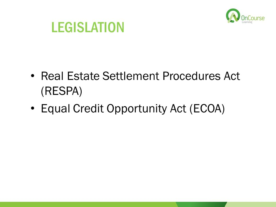 LEGISLATION Real Estate Settlement Procedures Act (RESPA) Equal Credit Opportunity Act (ECOA)