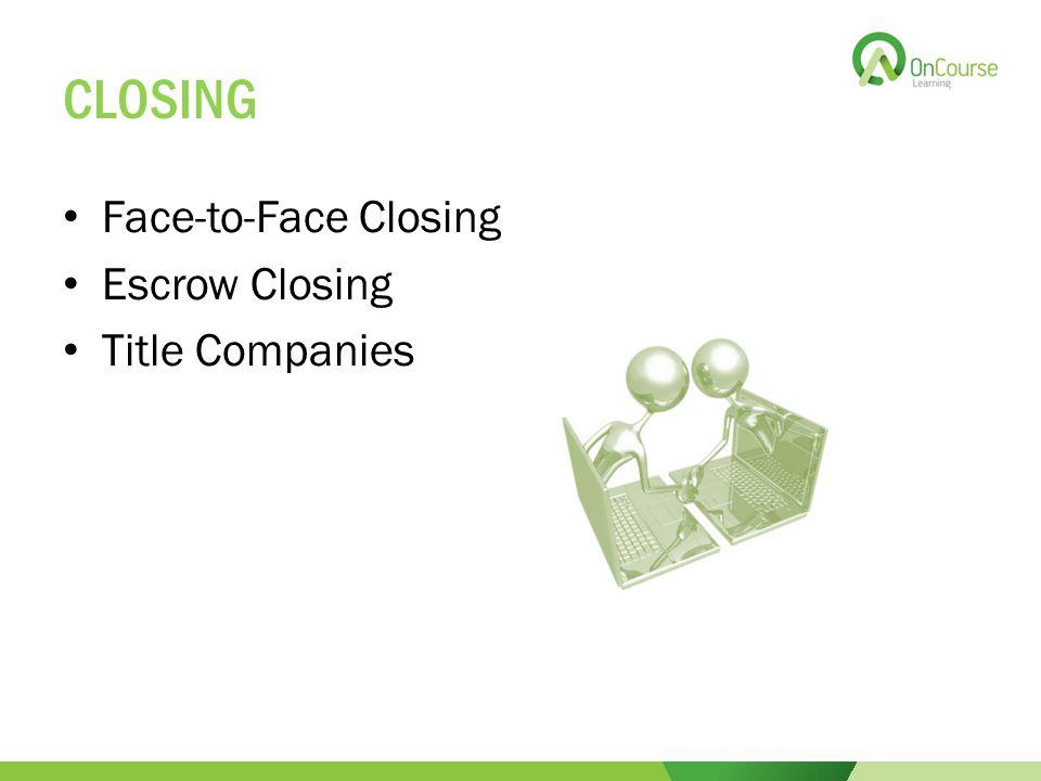 CLOSING Face-to-Face Closing Escrow Closing Title Companies