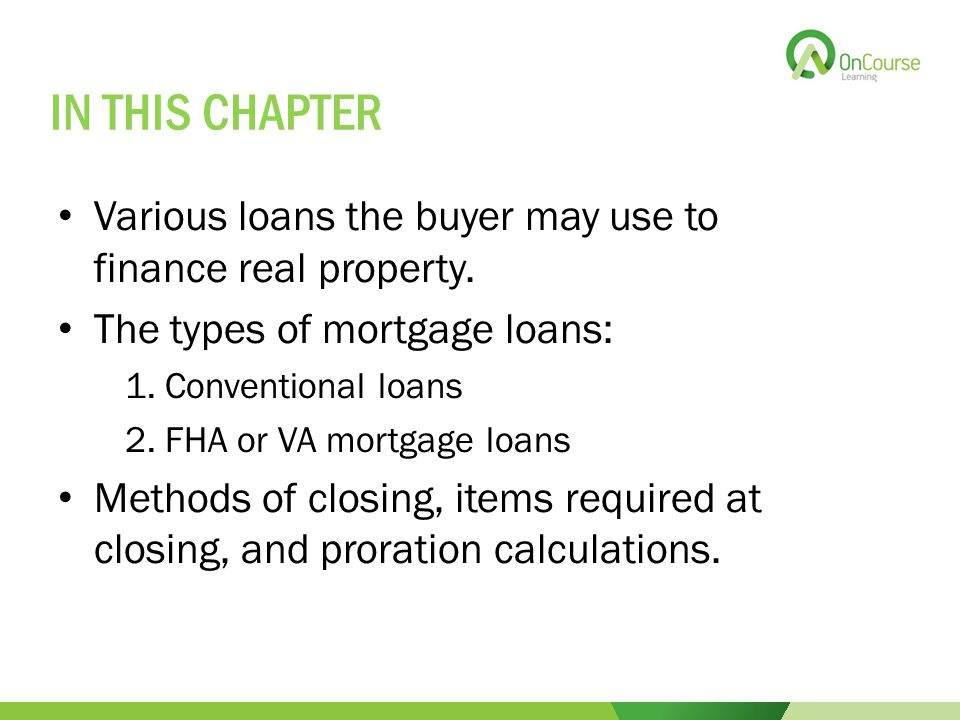 IN THIS CHAPTER Various loans the buyer may use to finance real property.