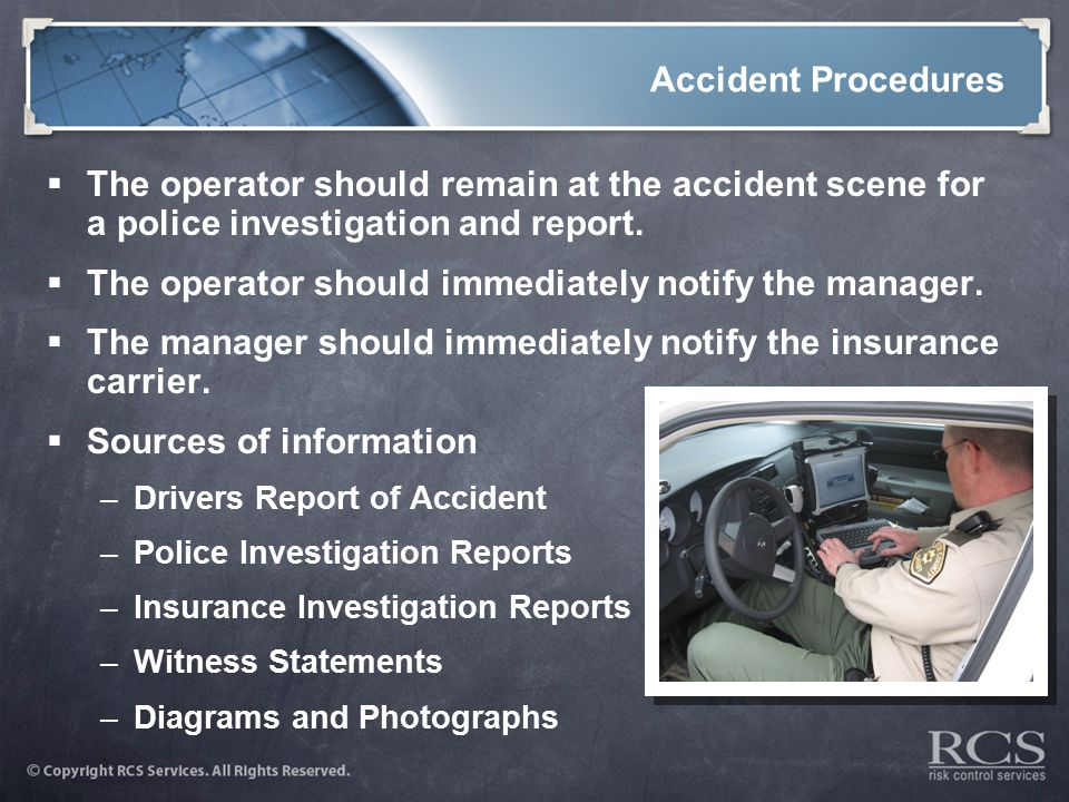 Accident Procedures  The operator should remain at the accident scene for a police investigation and report.