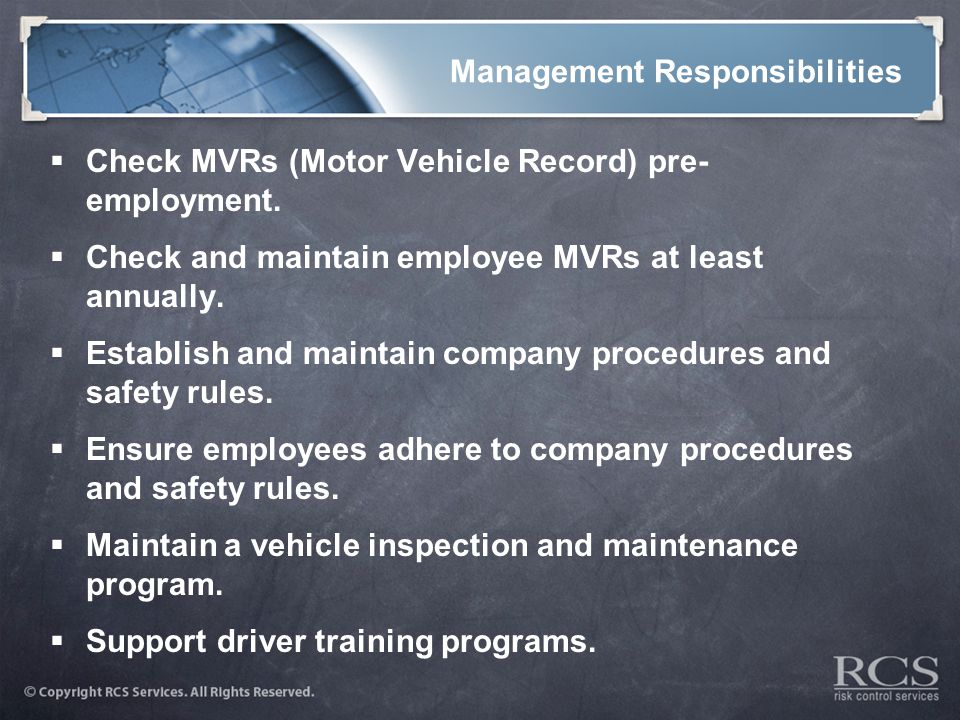 Management Responsibilities  Check MVRs (Motor Vehicle Record) pre- employment.