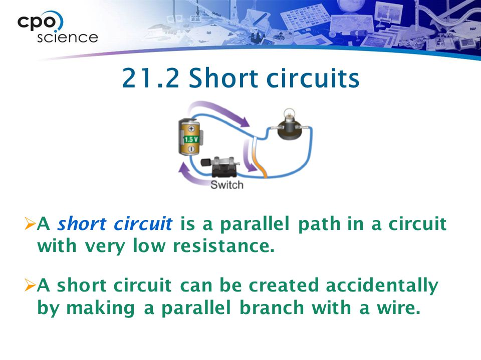 21.2 Short circuits  A short circuit is a parallel path in a circuit with very low resistance.