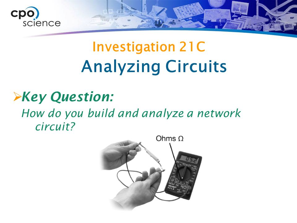 Investigation 21C  Key Question: How do you build and analyze a network circuit.