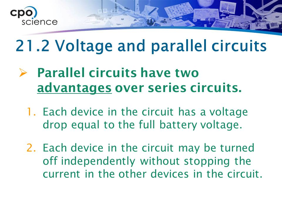 21.2 Voltage and parallel circuits  Parallel circuits have two advantages over series circuits.