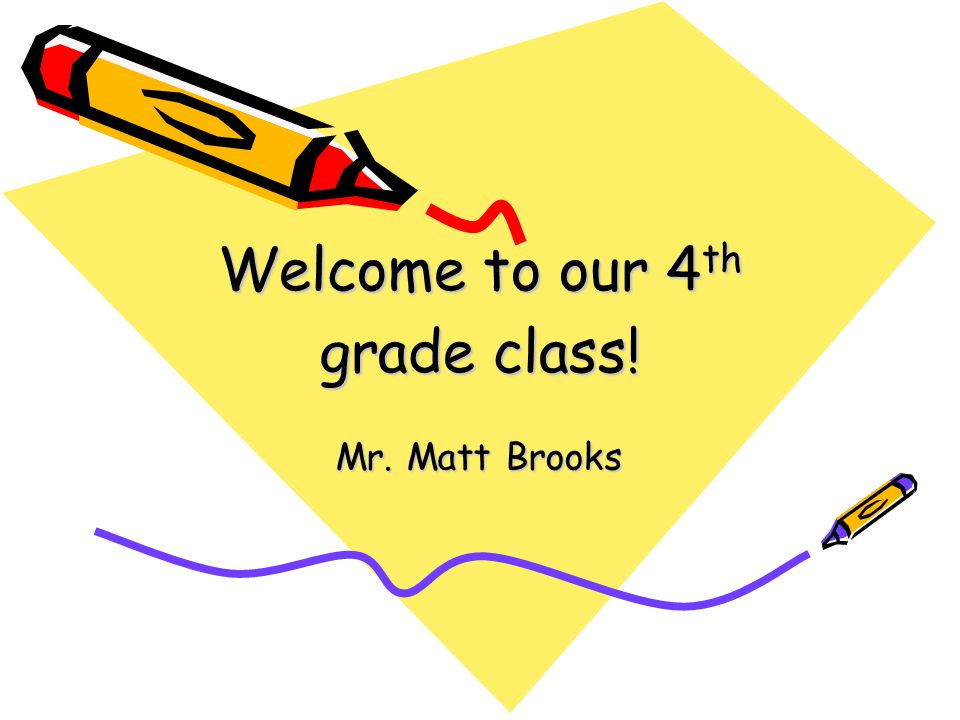 Welcome to our 4 th grade class! Mr. Matt Brooks