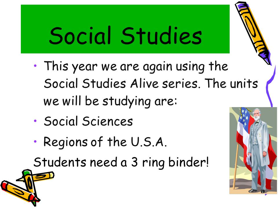 Social Studies This year we are again using the Social Studies Alive series.