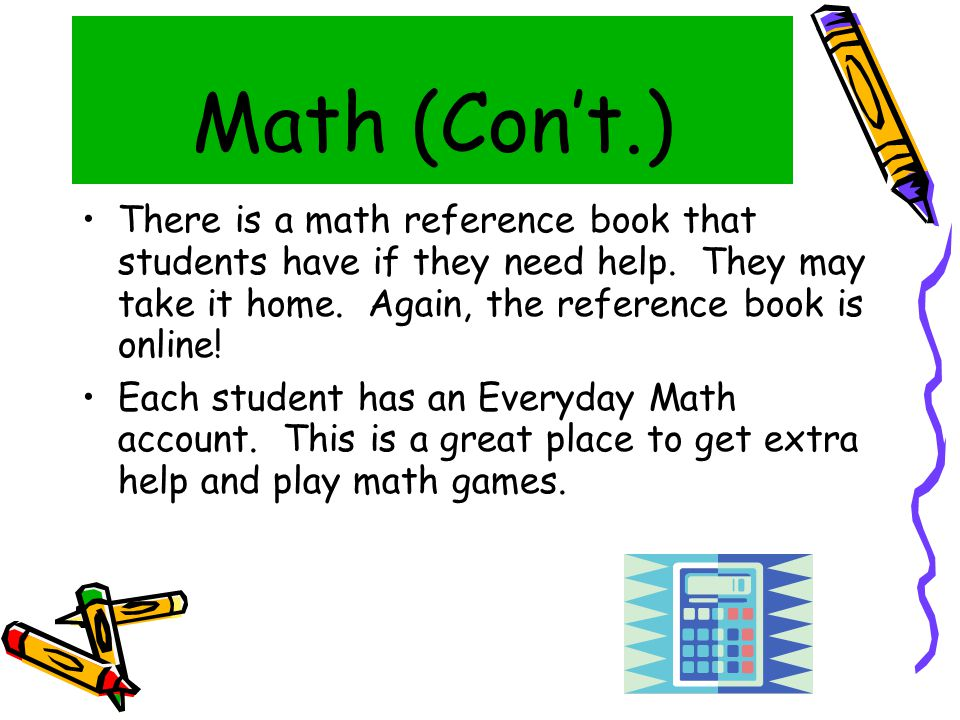 Math (Con't.) ‏ There is a math reference book that students have if they need help.