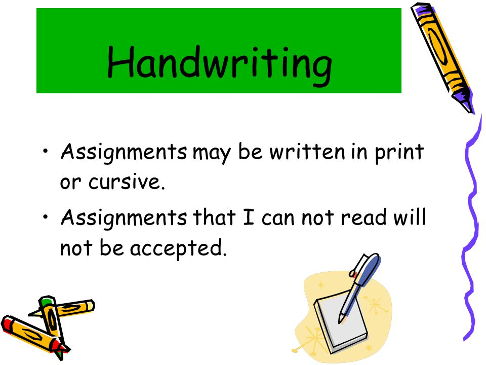 Handwriting Assignments may be written in print or cursive.