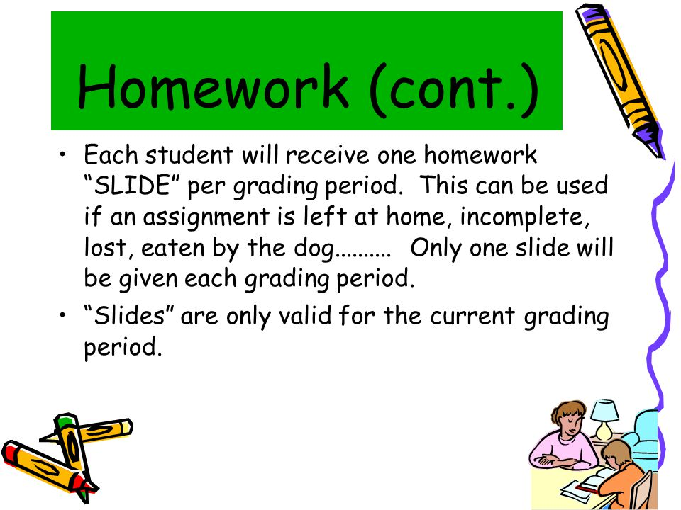 Homework (cont.) ‏ Each student will receive one homework SLIDE per grading period.
