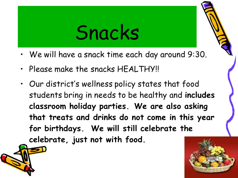 Snacks We will have a snack time each day around 9:30.