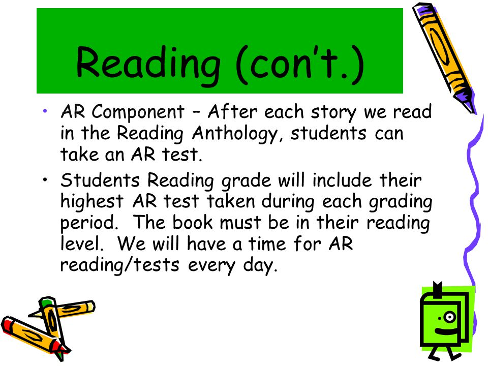 Reading (con't.) ‏ AR Component – After each story we read in the Reading Anthology, students can take an AR test.