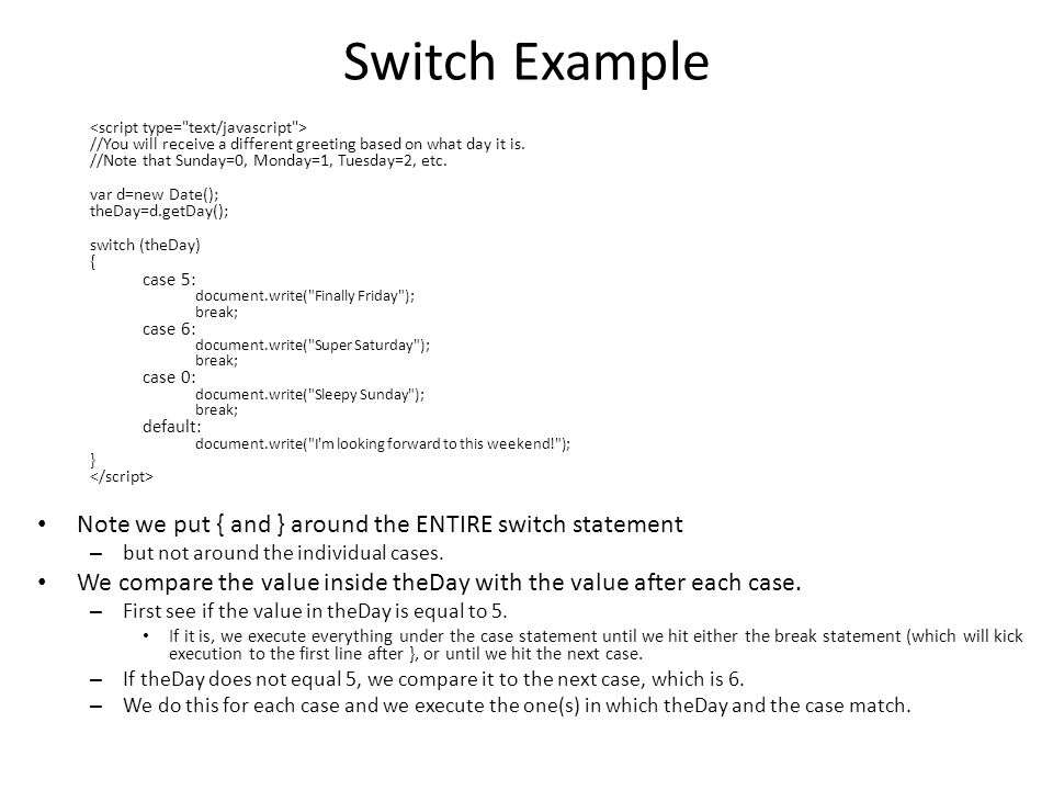 Switch Example //You will receive a different greeting based on what day it is.