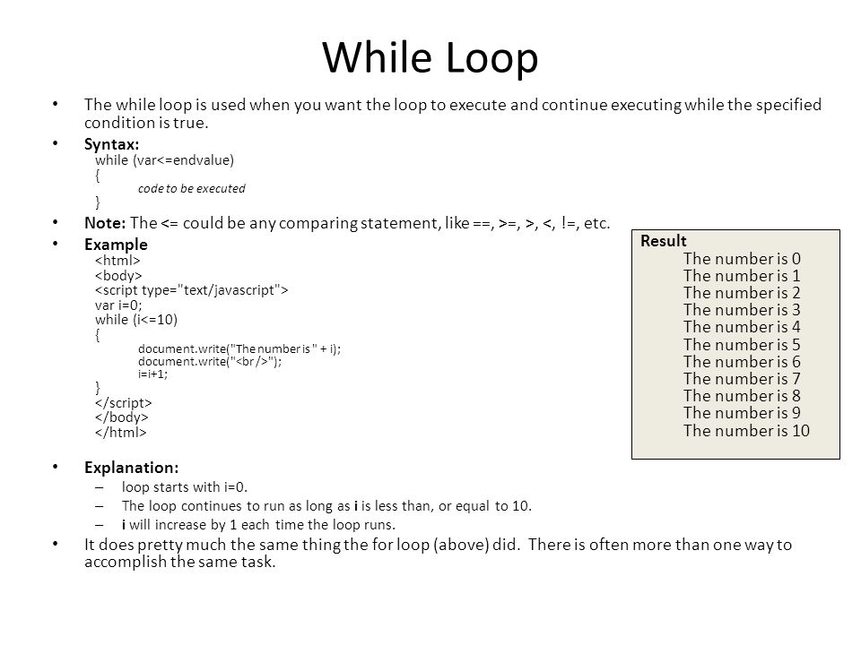 While Loop The while loop is used when you want the loop to execute and continue executing while the specified condition is true.