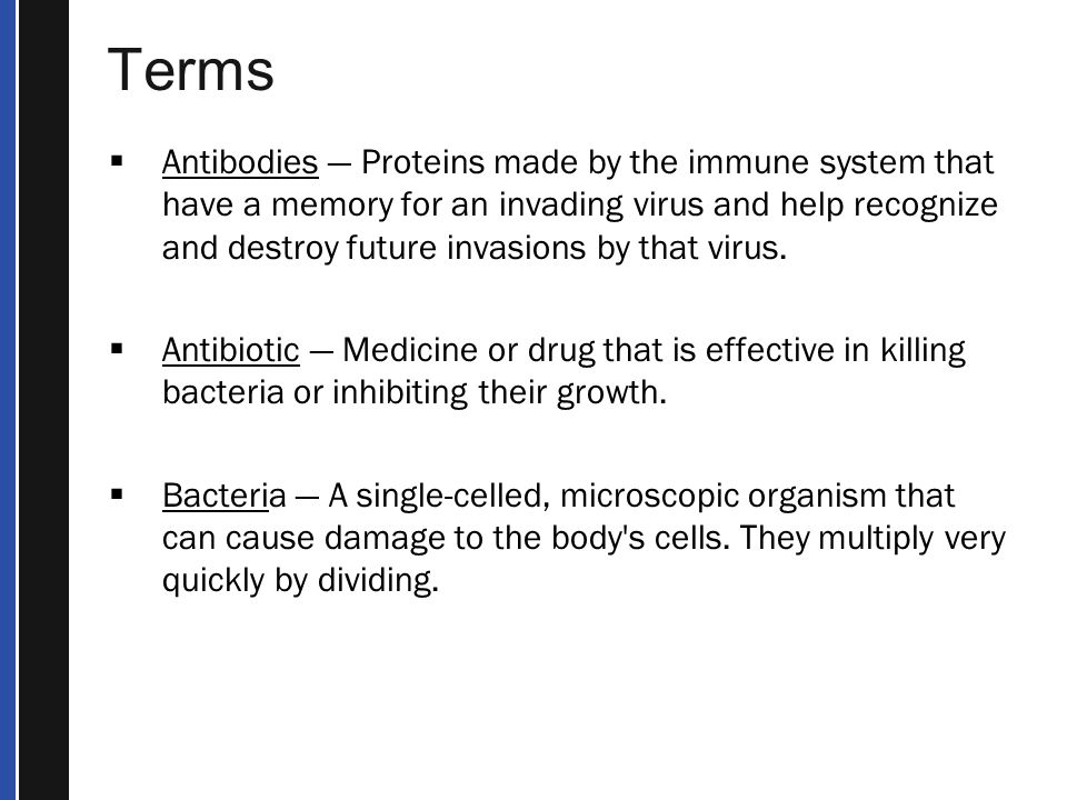 Terms  Antibodies — Proteins made by the immune system that have a memory for an invading virus and help recognize and destroy future invasions by that virus.