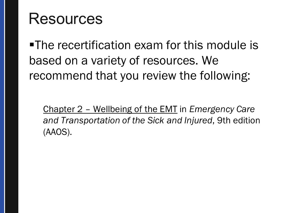 Resources  The recertification exam for this module is based on a variety of resources.
