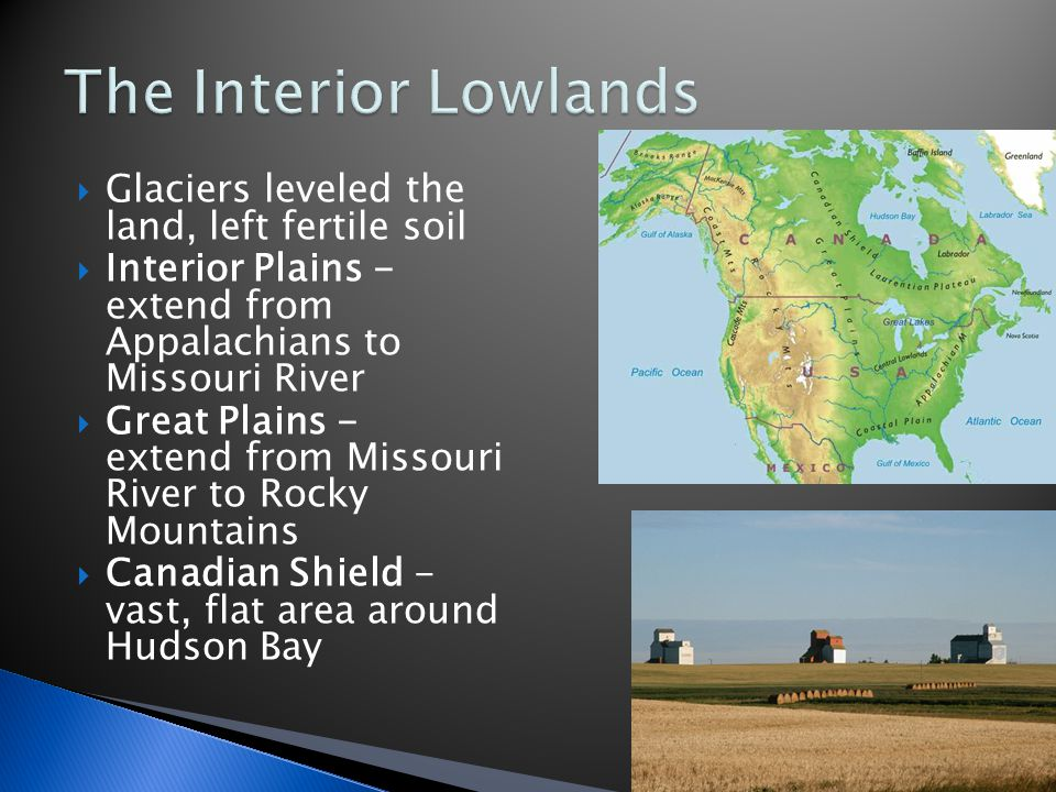 Interior Plains Extend From Appalachians To Missouri River Great Plains Extend From Missouri River To Rocky Mountains Canadian Shield Vast