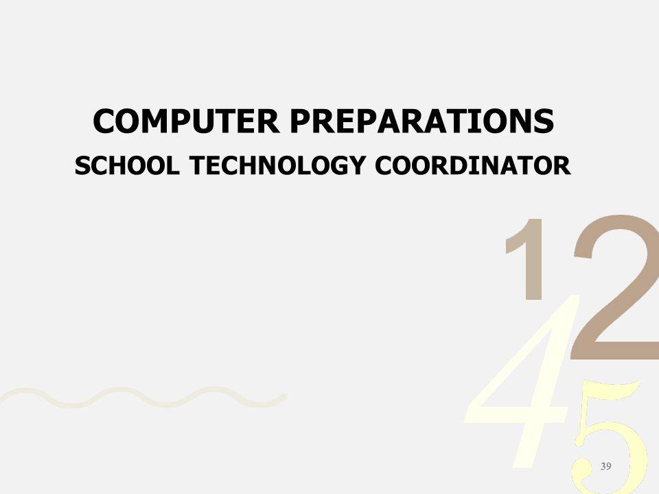 SCHOOL TECHNOLOGY COORDINATOR COMPUTER PREPARATIONS 39