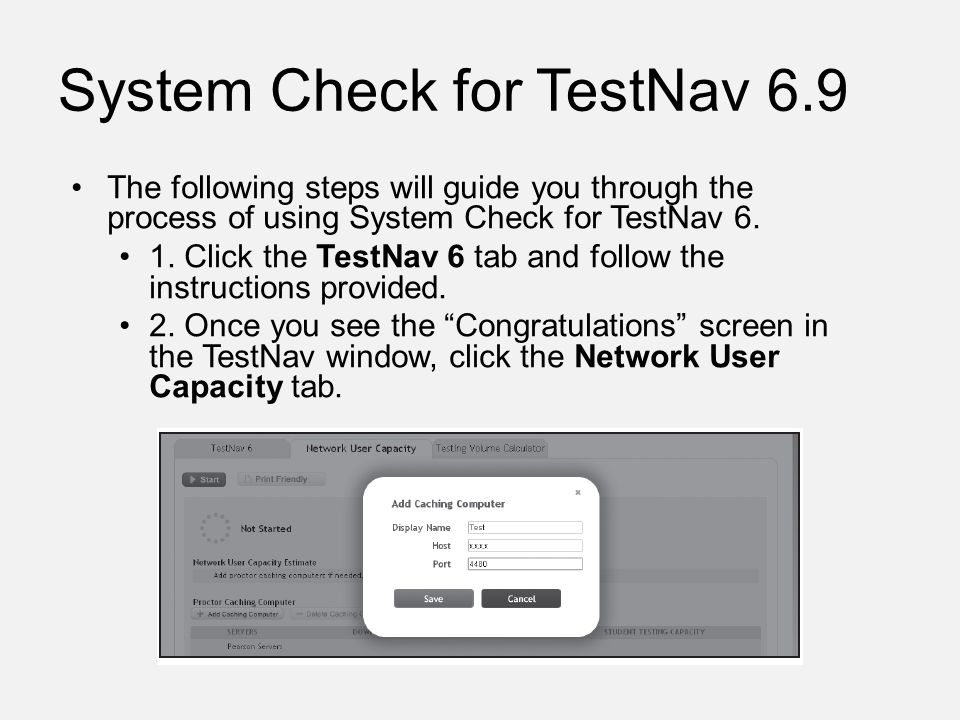 System Check for TestNav 6.9 The following steps will guide you through the process of using System Check for TestNav 6.