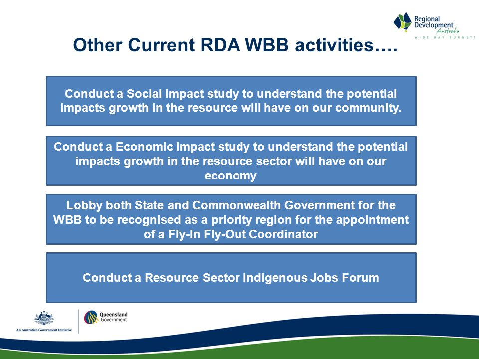 Conduct a Economic Impact study to understand the potential impacts growth in the resource sector will have on our economy Conduct a Social Impact study to understand the potential impacts growth in the resource will have on our community.