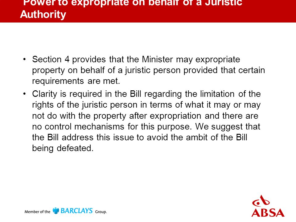 Power to expropriate on behalf of a Juristic Authority Section 4 provides that the Minister may expropriate property on behalf of a juristic person provided that certain requirements are met.