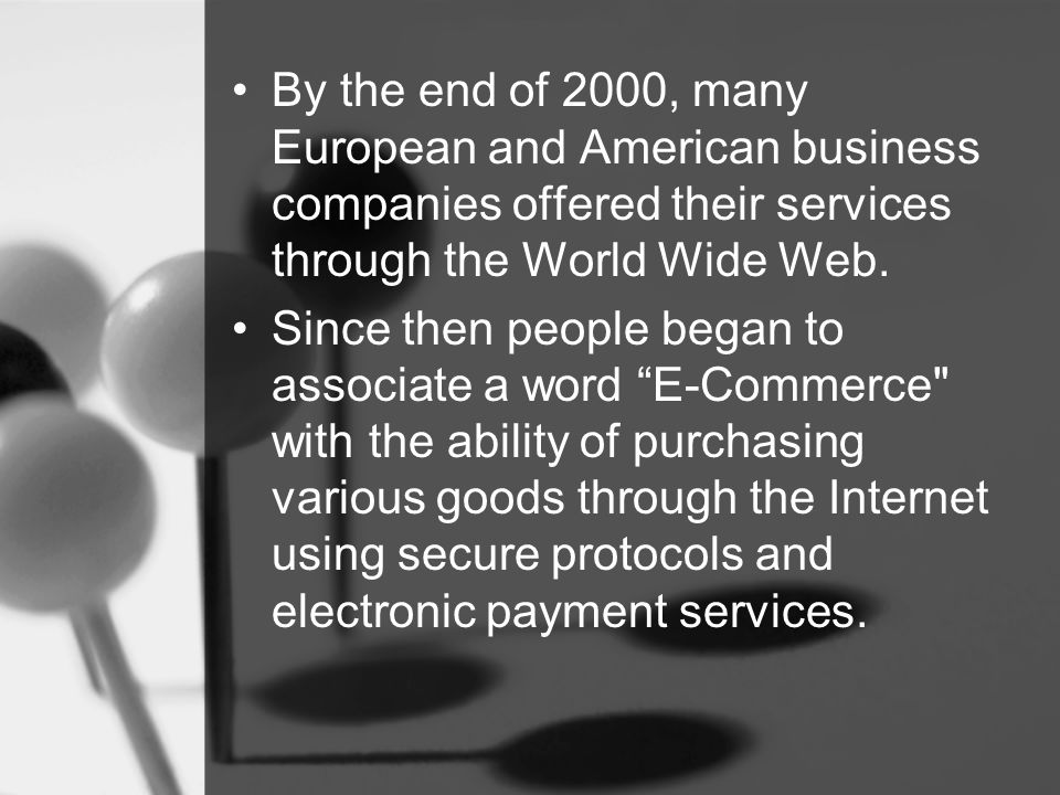 By the end of 2000, many European and American business companies offered their services through the World Wide Web.