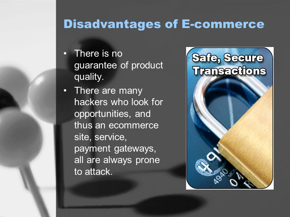 Disadvantages of E-commerce There is no guarantee of product quality.