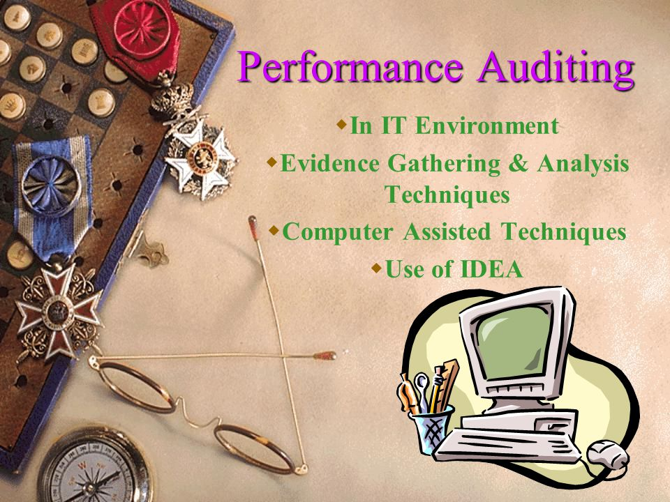 1 Performance Auditing  In IT Environment  Evidence Gathering & Analysis Techniques  Computer Assisted Techniques  Use of IDEA