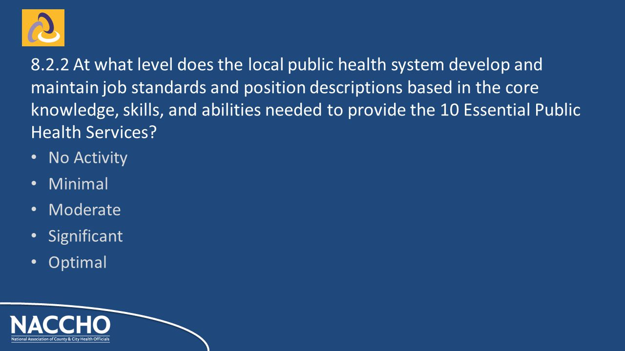 No Activity Minimal Moderate Significant Optimal At what level does the local public health system develop and maintain job standards and position descriptions based in the core knowledge, skills, and abilities needed to provide the 10 Essential Public Health Services