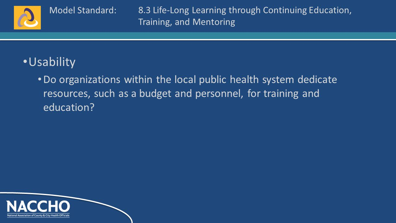 Model Standard: Usability Do organizations within the local public health system dedicate resources, such as a budget and personnel, for training and education.