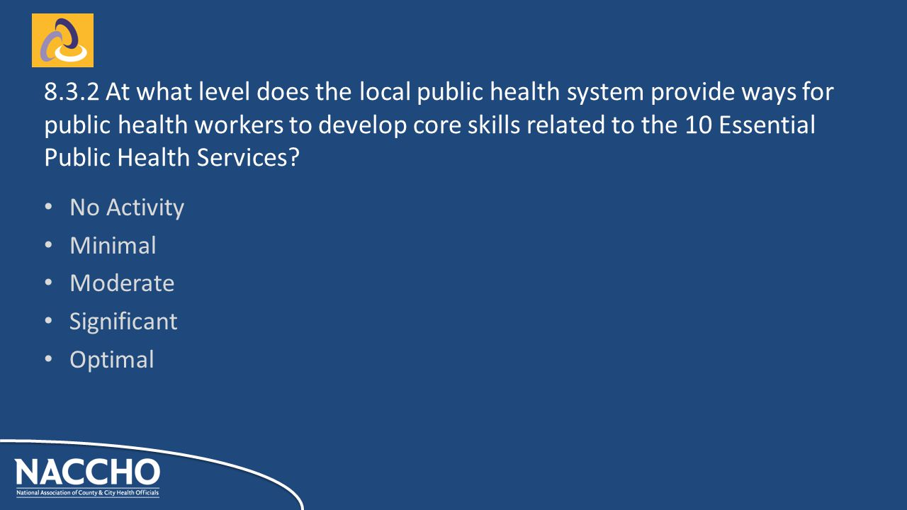 No Activity Minimal Moderate Significant Optimal At what level does the local public health system provide ways for public health workers to develop core skills related to the 10 Essential Public Health Services